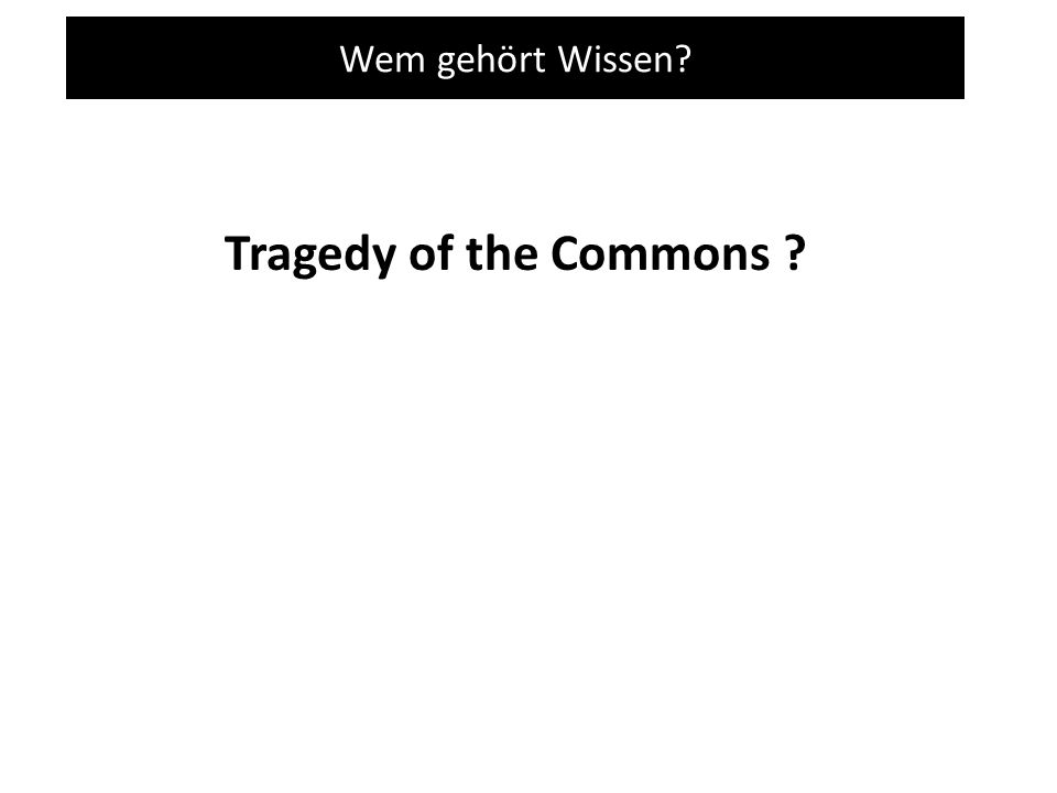 Wem gehört Wissen Tragedy of the Commons
