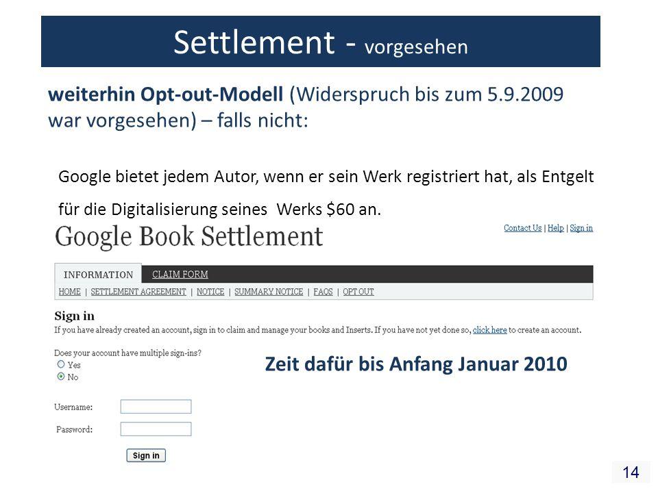 14 Settlement - vorgesehen Google bietet jedem Autor, wenn er sein Werk registriert hat, als Entgelt für die Digitalisierung seines Werks $60 an. weit