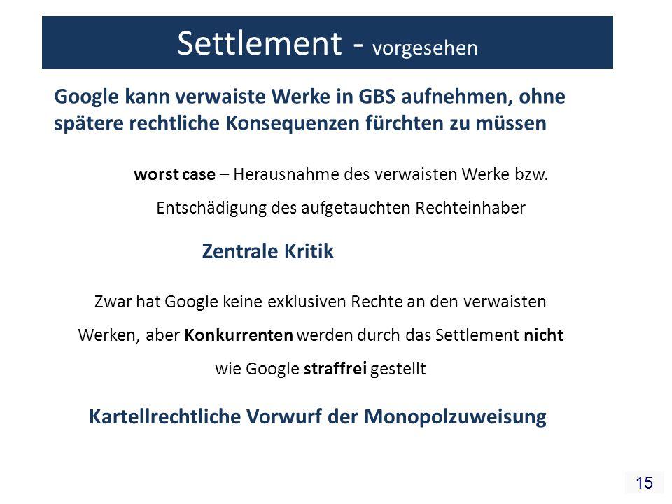 15 Settlement - vorgesehen Google kann verwaiste Werke in GBS aufnehmen, ohne spätere rechtliche Konsequenzen fürchten zu müssen worst case – Herausnahme des verwaisten Werke bzw.