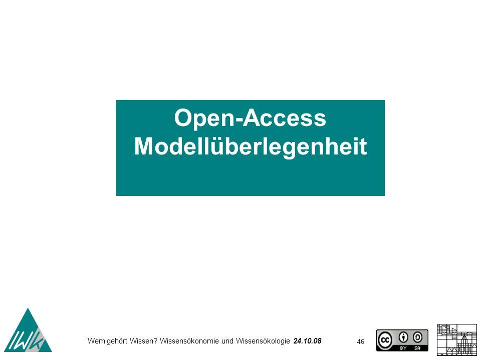 46 Wem gehört Wissen? Wissensökonomie und Wissensökologie 24.10.08 Open-Access Modellüberlegenheit