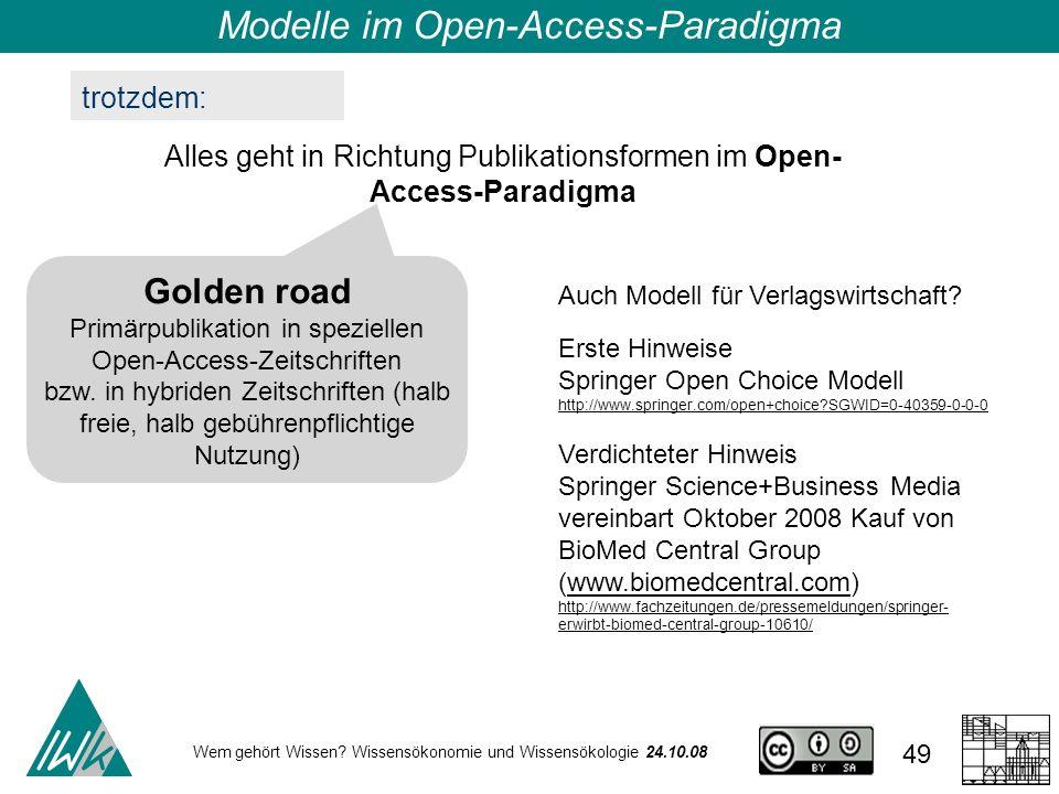 Wem gehört Wissen? Wissensökonomie und Wissensökologie 24.10.08 49 Alles geht in Richtung Publikationsformen im Open- Access-Paradigma Modelle im Open