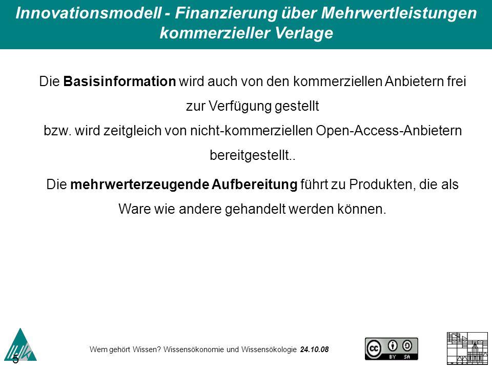 Wem gehört Wissen? Wissensökonomie und Wissensökologie 24.10.08 53 Die Basisinformation wird auch von den kommerziellen Anbietern frei zur Verfügung g