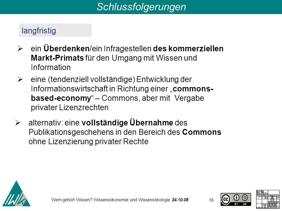 58 Wem gehört Wissen? Wissensökonomie und Wissensökologie 24.10.08 Schlussfolgerungen langfristig eine (tendenziell vollständige) Entwicklung der Info