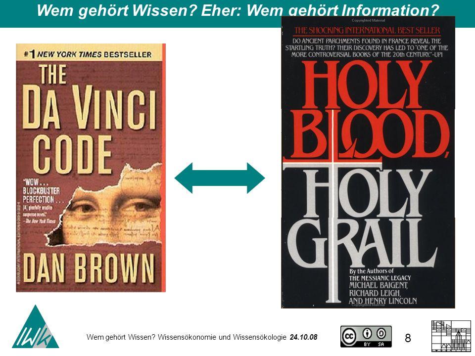Wem gehört Wissen? Wissensökonomie und Wissensökologie 24.10.08 8 Wem gehört Wissen? Eher: Wem gehört Information?