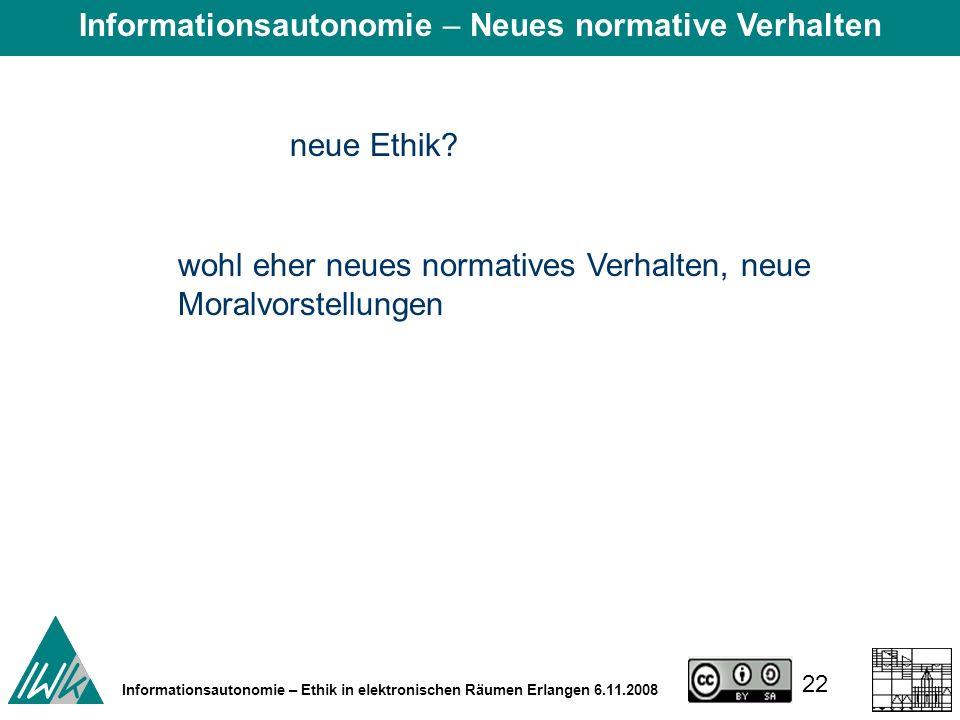 22 Informationsautonomie – Ethik in elektronischen Räumen Erlangen 6.11.2008 neue Ethik.