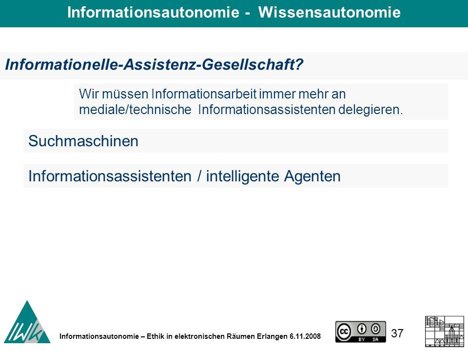 37 Informationsautonomie – Ethik in elektronischen Räumen Erlangen 6.11.2008 Informationelle-Assistenz-Gesellschaft.