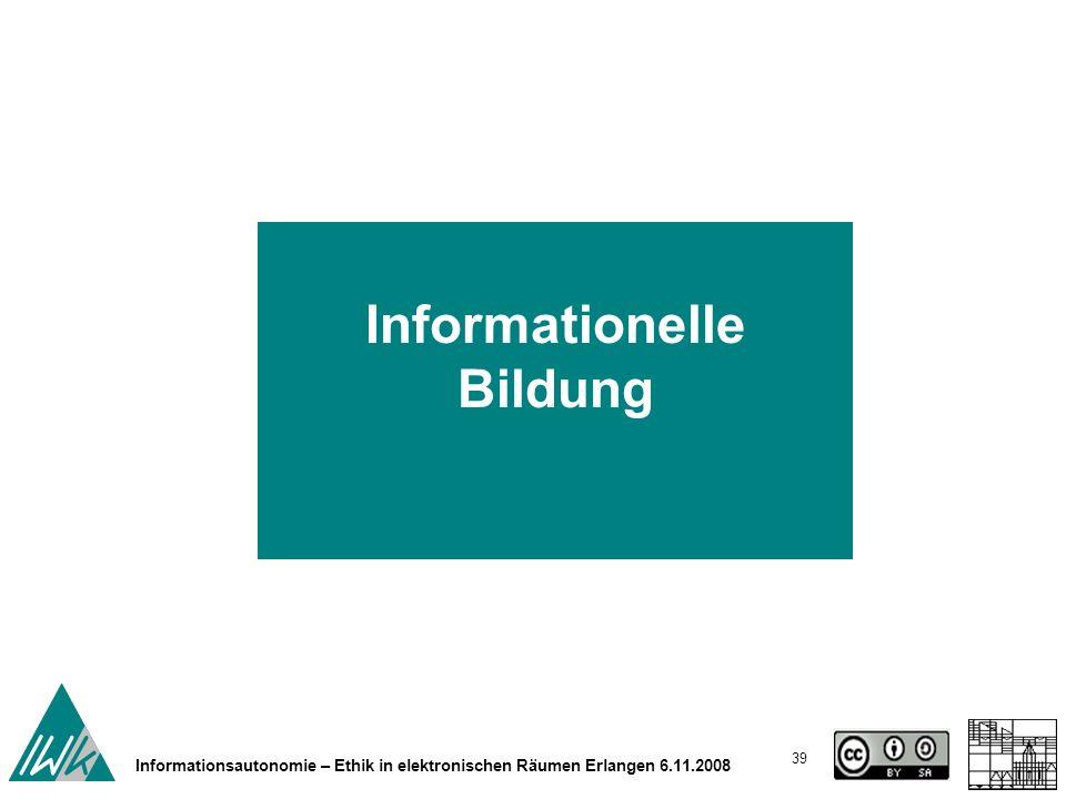 39 Informationsautonomie – Ethik in elektronischen Räumen Erlangen 6.11.2008 Informationelle Bildung