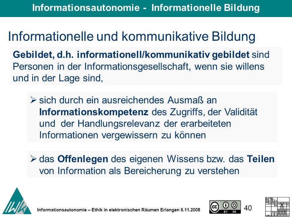 40 Informationsautonomie – Ethik in elektronischen Räumen Erlangen 6.11.2008 Gebildet, d.h.