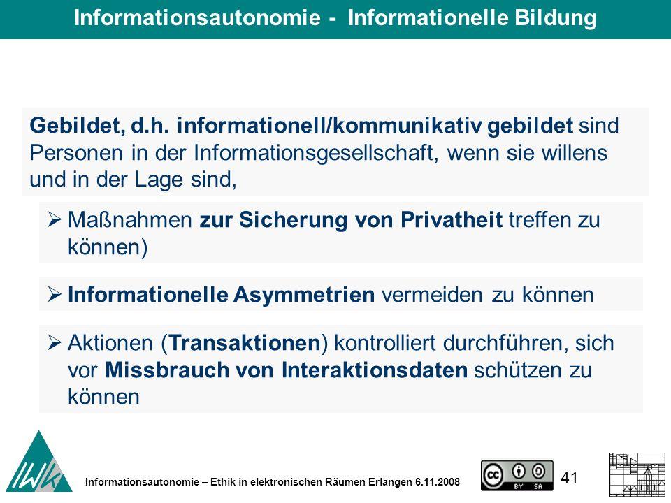 41 Informationsautonomie – Ethik in elektronischen Räumen Erlangen 6.11.2008 Gebildet, d.h.