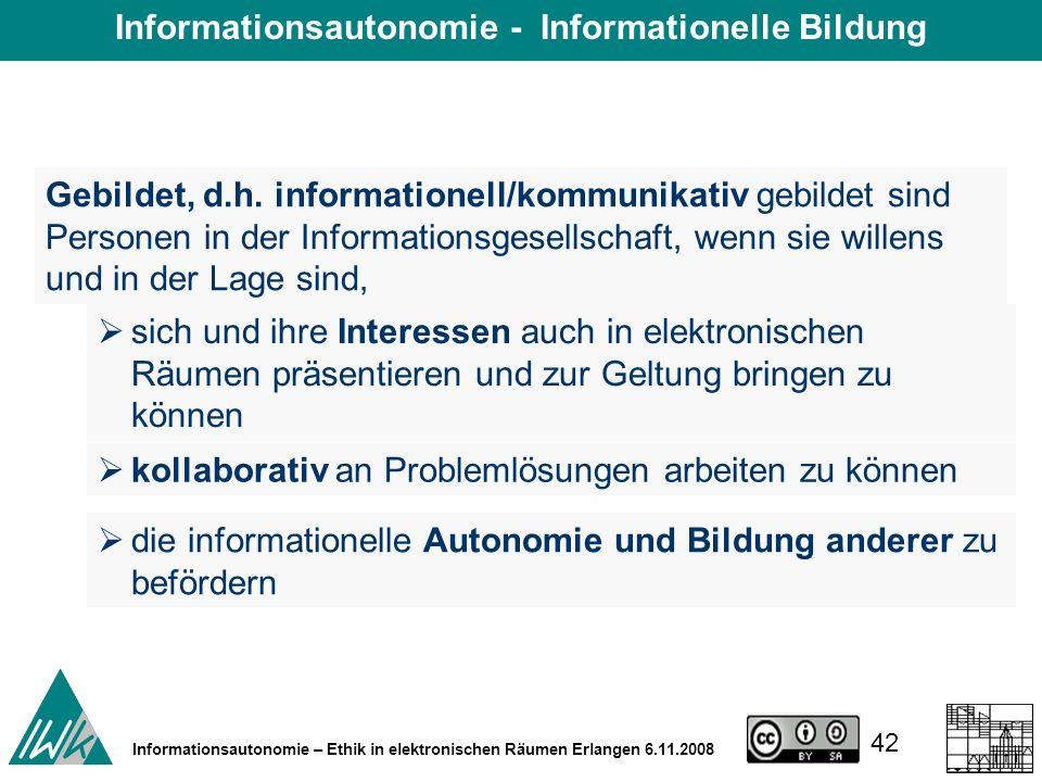 42 Informationsautonomie – Ethik in elektronischen Räumen Erlangen 6.11.2008 Gebildet, d.h.
