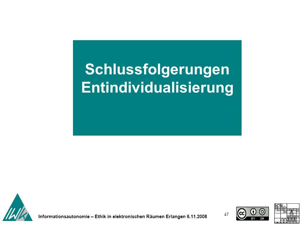 47 Informationsautonomie – Ethik in elektronischen Räumen Erlangen 6.11.2008 Schlussfolgerungen Entindividualisierung