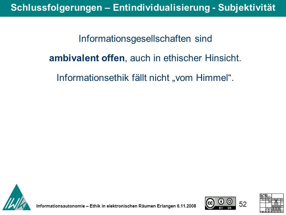 52 Informationsautonomie – Ethik in elektronischen Räumen Erlangen 6.11.2008 Informationsgesellschaften sind ambivalent offen, auch in ethischer Hinsicht.