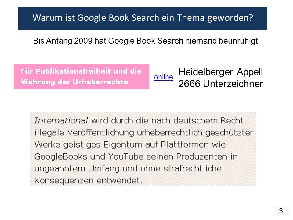 3 Warum ist Google Book Search ein Thema geworden? Bis Anfang 2009 hat Google Book Search niemand beunruhigt Heidelberger Appell 2666 Unterzeichner on
