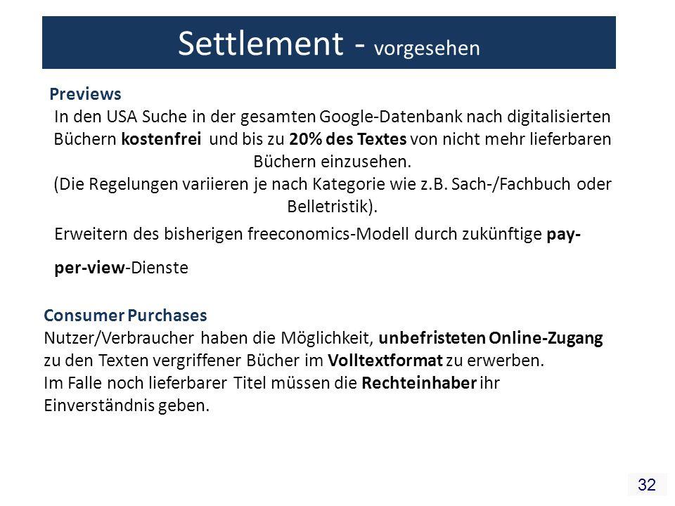 32 Settlement - vorgesehen Erweitern des bisherigen freeconomics-Modell durch zukünftige pay- per-view-Dienste Previews In den USA Suche in der gesamt