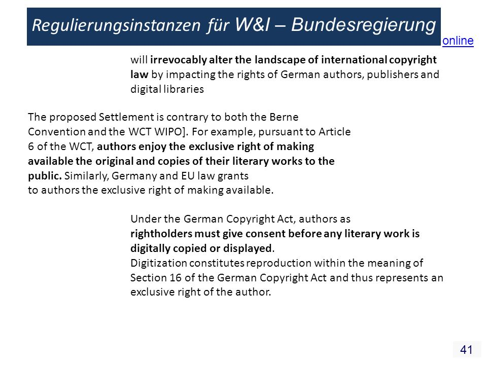 41 Regulierungsinstanzen für W&I – Bundesregierung will irrevocably alter the landscape of international copyright law by impacting the rights of German authors, publishers and digital libraries The proposed Settlement is contrary to both the Berne Convention and the WCT WIPO].