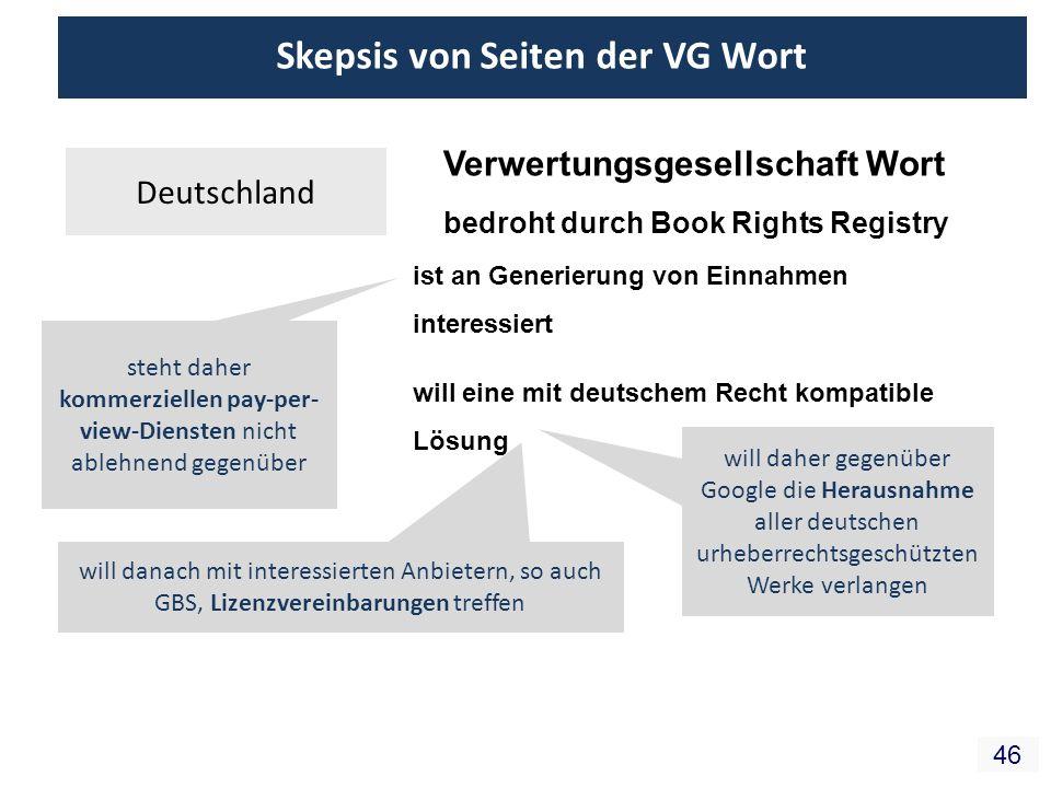 46 Skepsis von Seiten der VG Wort Deutschland Verwertungsgesellschaft Wort ist an Generierung von Einnahmen interessiert will eine mit deutschem Recht