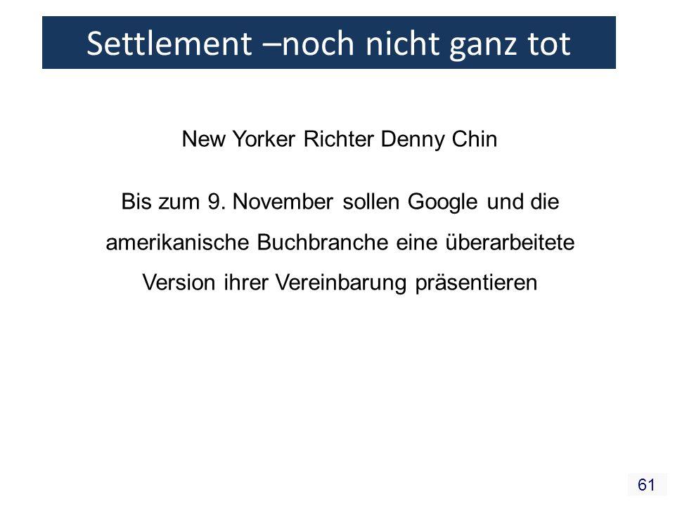 61 Settlement –noch nicht ganz tot New Yorker Richter Denny Chin Bis zum 9. November sollen Google und die amerikanische Buchbranche eine überarbeitet