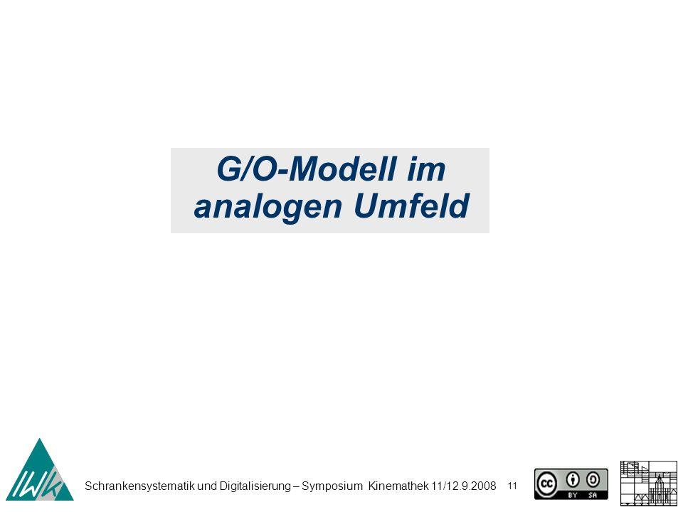 Schrankensystematik und Digitalisierung – Symposium Kinemathek 11/12.9.2008 11 G/O-Modell im analogen Umfeld