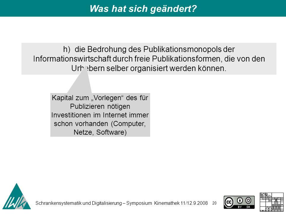 Schrankensystematik und Digitalisierung – Symposium Kinemathek 11/12.9.2008 20 h) die Bedrohung des Publikationsmonopols der Informationswirtschaft durch freie Publikationsformen, die von den Urhebern selber organisiert werden können.