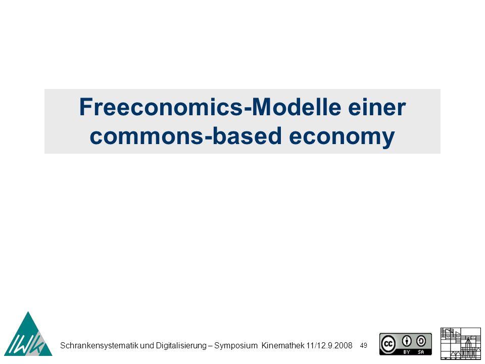 Schrankensystematik und Digitalisierung – Symposium Kinemathek 11/12.9.2008 49 Freeconomics-Modelle einer commons-based economy
