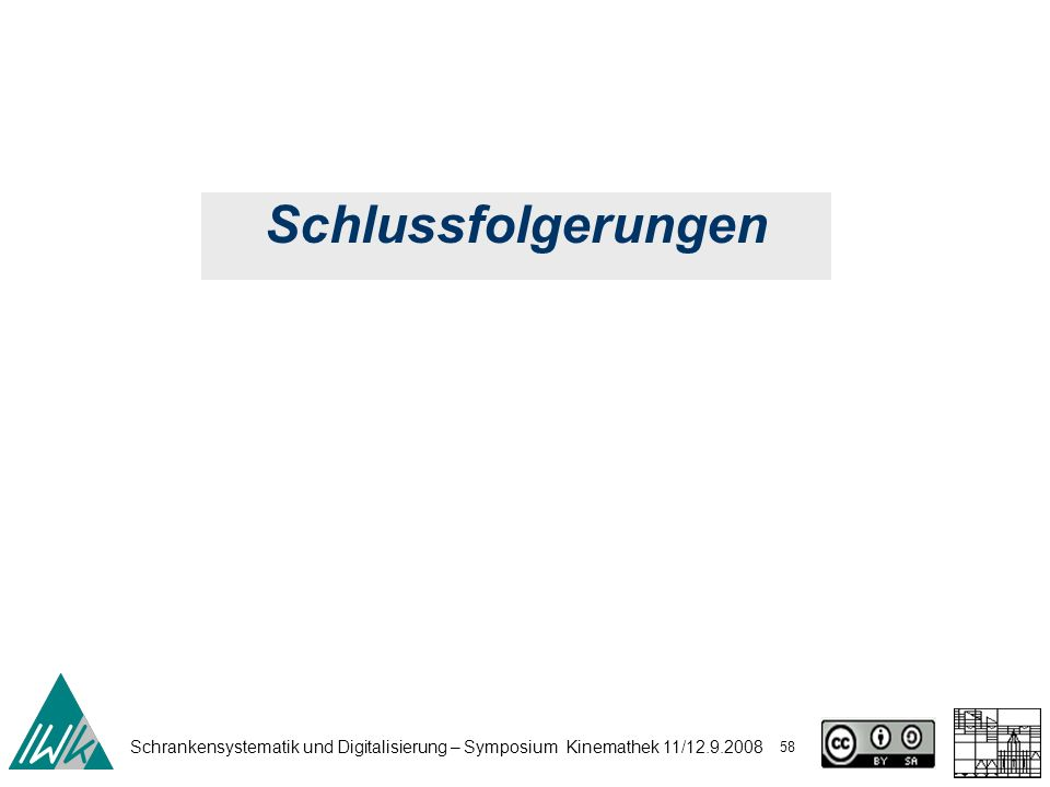Schrankensystematik und Digitalisierung – Symposium Kinemathek 11/12.9.2008 58 Schlussfolgerungen