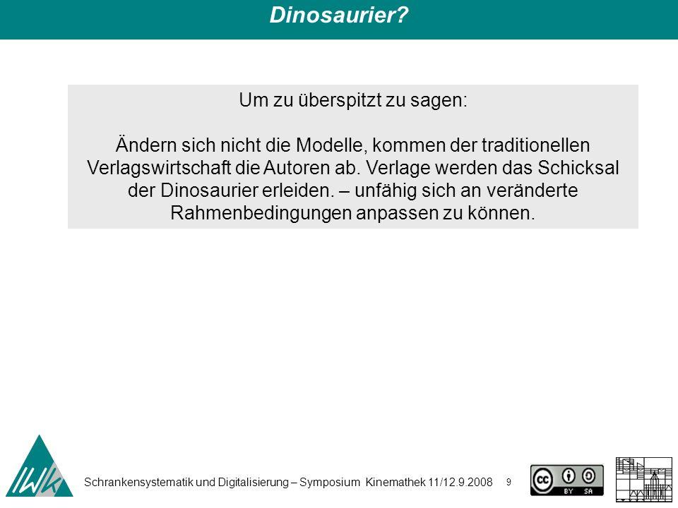 Schrankensystematik und Digitalisierung – Symposium Kinemathek 11/12.9.2008 9 Dinosaurier.
