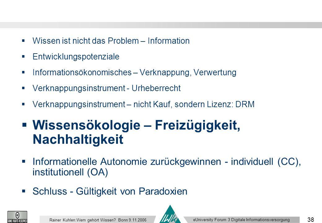 eUniversity Forum 3 Digitale Informationsversorgung 38 Rainer Kuhlen:Wem gehört Wissen.