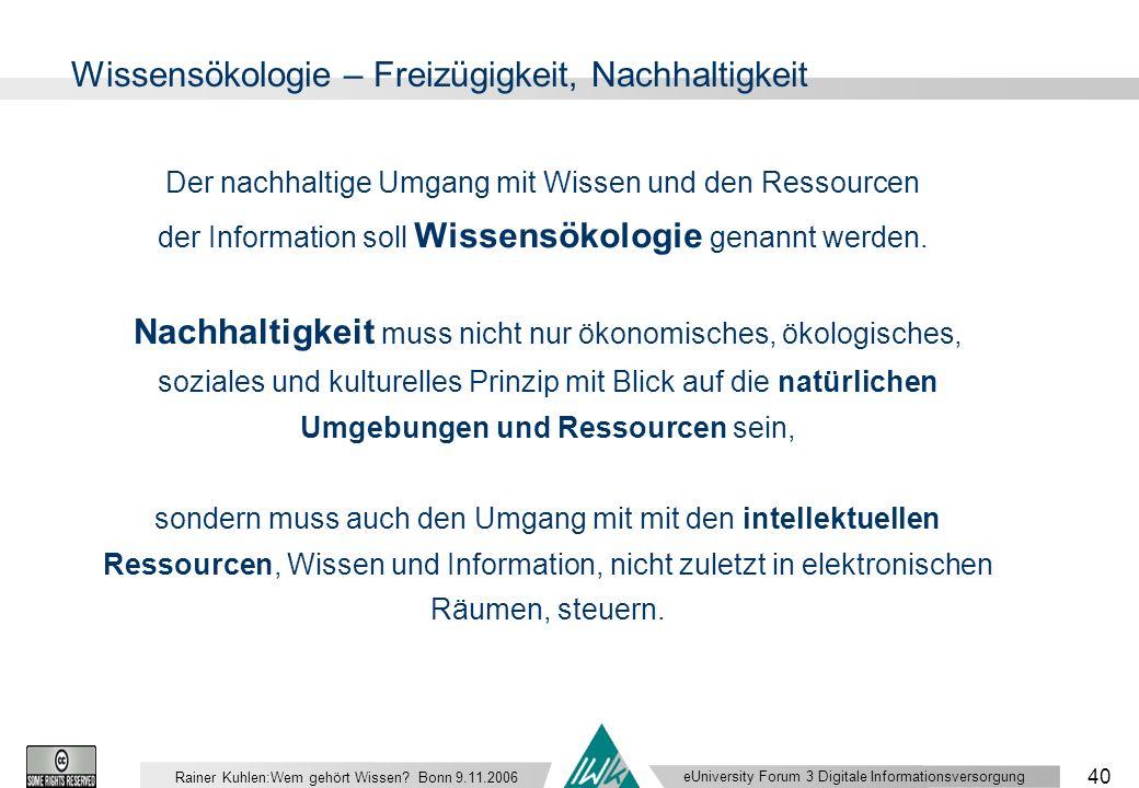 eUniversity Forum 3 Digitale Informationsversorgung 40 Rainer Kuhlen:Wem gehört Wissen.