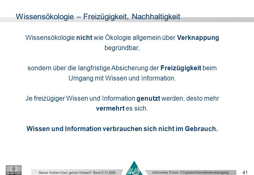eUniversity Forum 3 Digitale Informationsversorgung 41 Rainer Kuhlen:Wem gehört Wissen.