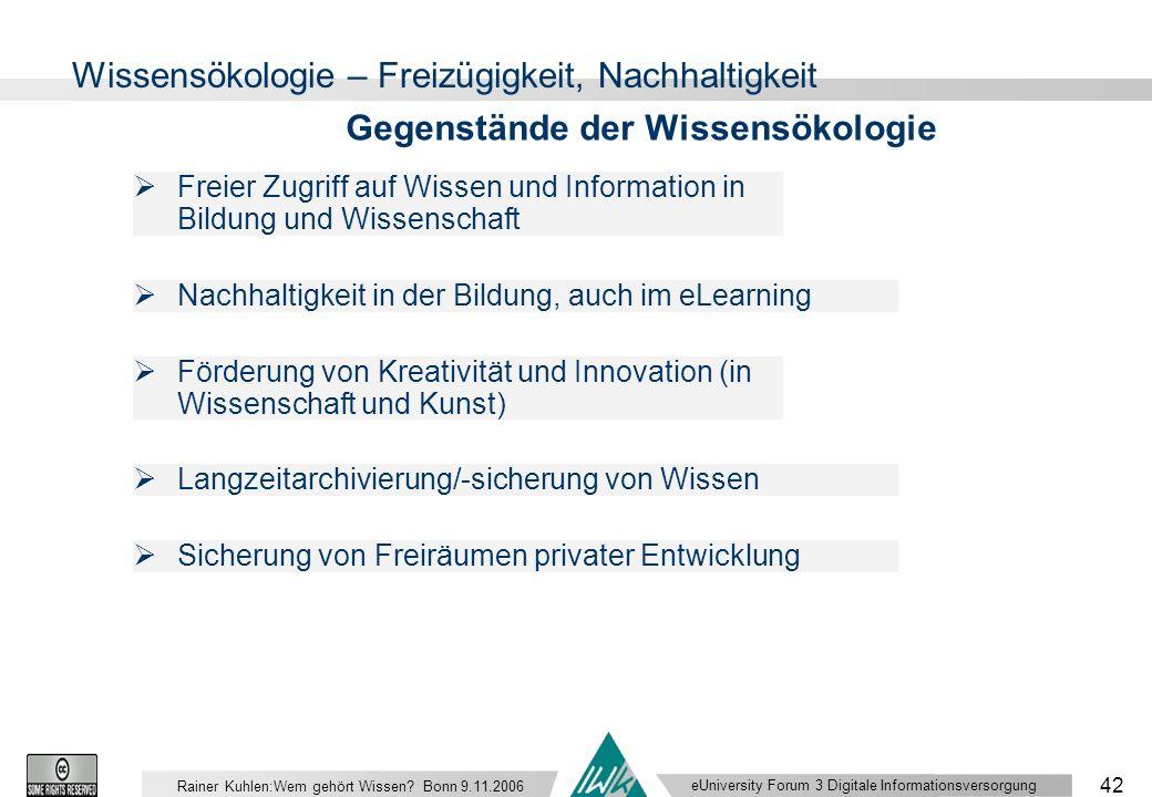 eUniversity Forum 3 Digitale Informationsversorgung 42 Rainer Kuhlen:Wem gehört Wissen.