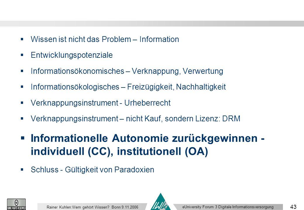 eUniversity Forum 3 Digitale Informationsversorgung 43 Rainer Kuhlen:Wem gehört Wissen.
