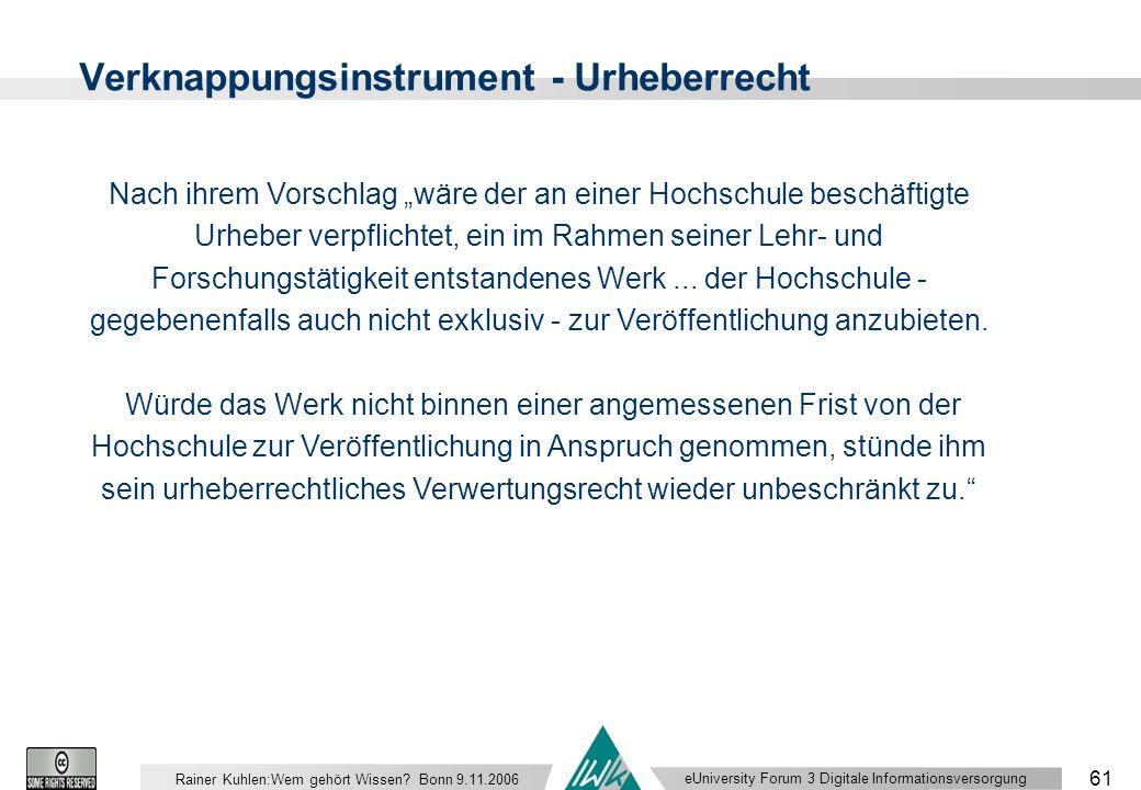 eUniversity Forum 3 Digitale Informationsversorgung 61 Rainer Kuhlen:Wem gehört Wissen.
