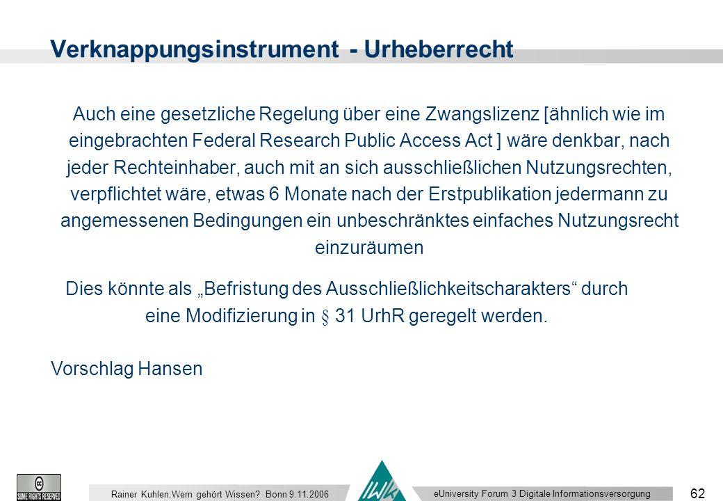 eUniversity Forum 3 Digitale Informationsversorgung 62 Rainer Kuhlen:Wem gehört Wissen.