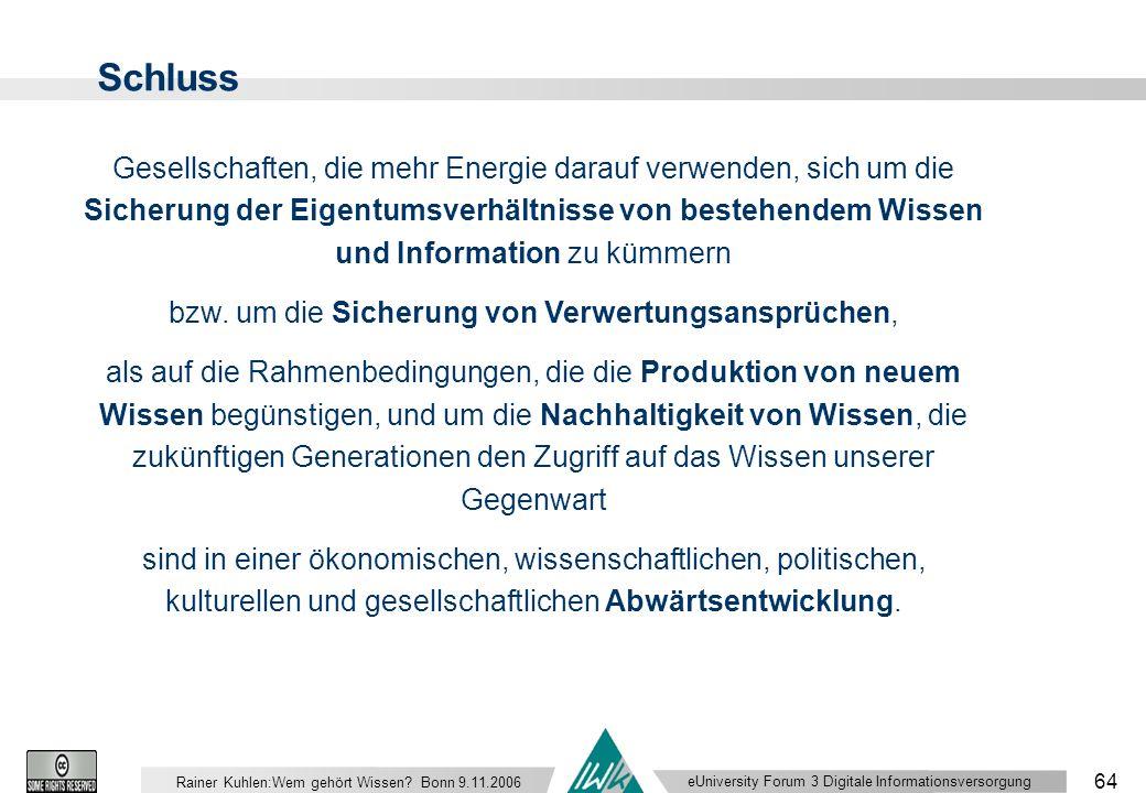 eUniversity Forum 3 Digitale Informationsversorgung 64 Rainer Kuhlen:Wem gehört Wissen.
