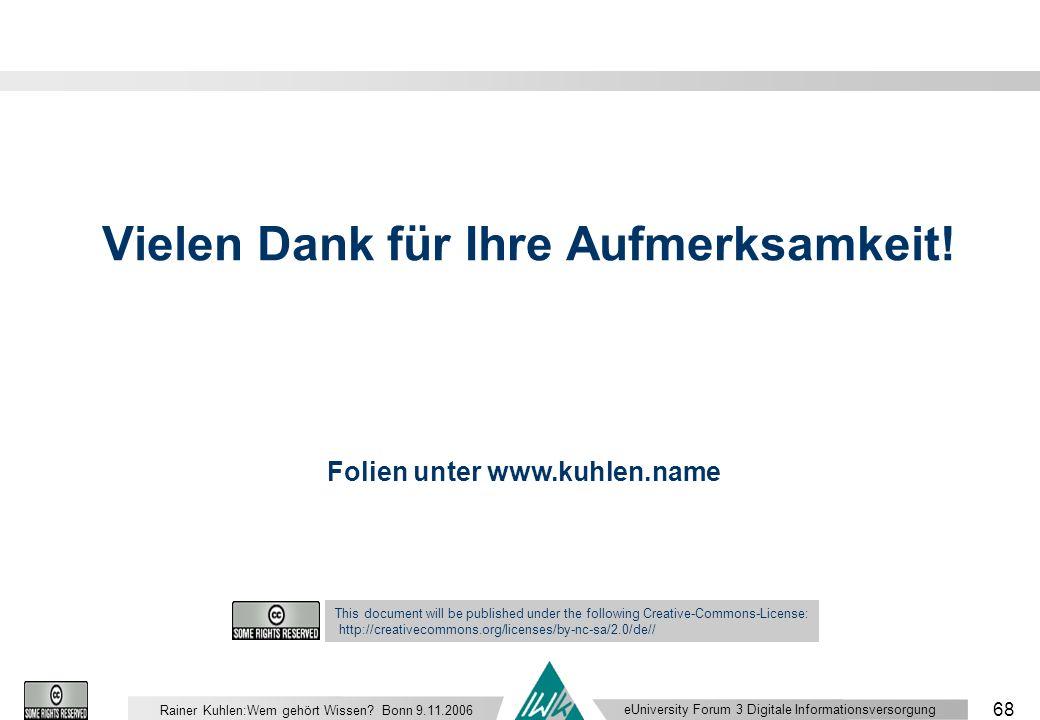eUniversity Forum 3 Digitale Informationsversorgung 68 Rainer Kuhlen:Wem gehört Wissen.