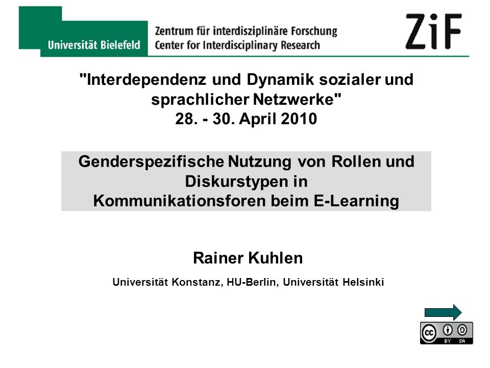 Rainer Kuhlen German UNESCO Chair in Communications Department of Computer and Information Science University of Konstanz - Germany Collaborative e-learning - an opportunity to identify and to overcome gender barriers Beijing Conference of UNESCO-CUC Chair On Media and Gender January 12 to 14, 2006 This document will be published under the following Creative-Commons-License: http://creativecommons.org/licenses/by-nc-sa/2.0/de//