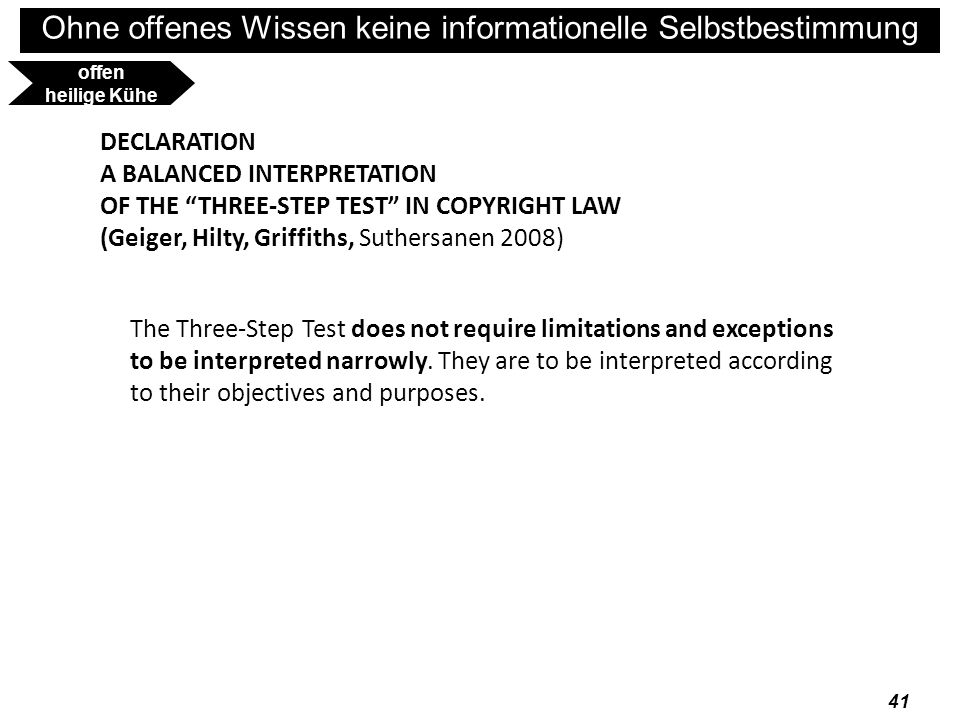 Ohne offenes Wissen keine informationelle Selbstbestimmung 41 DECLARATION A BALANCED INTERPRETATION OF THE THREE-STEP TEST IN COPYRIGHT LAW (Geiger, H