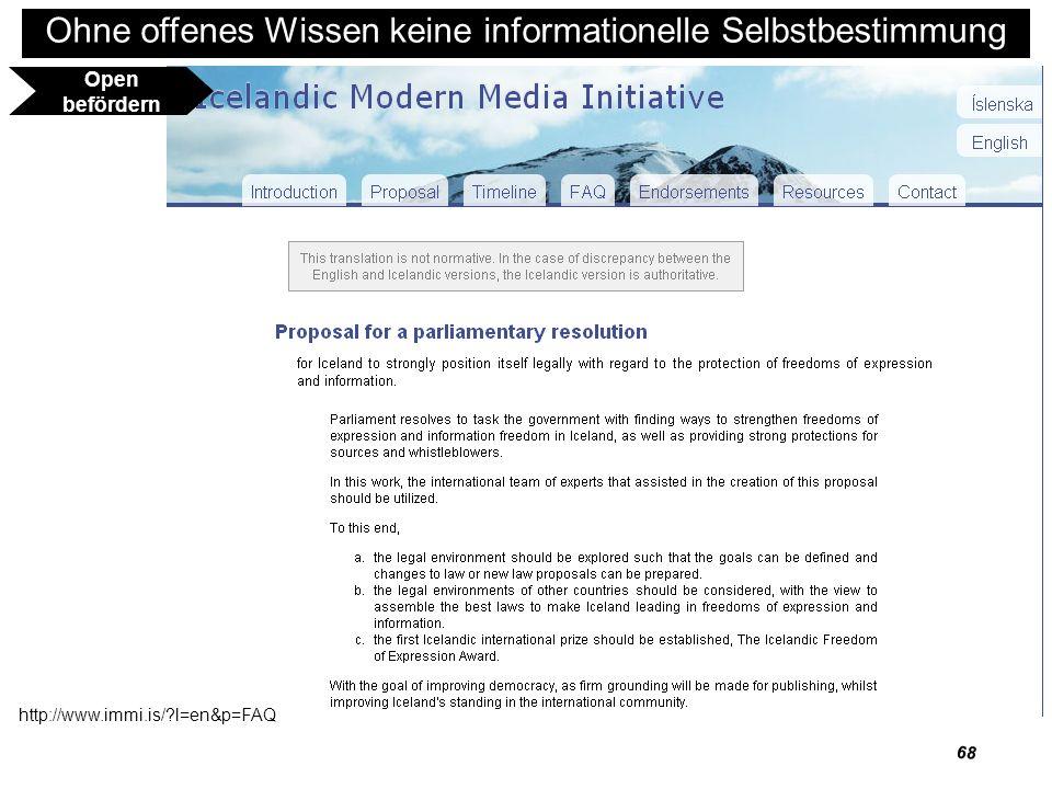 69 Ohne offenes Wissen keine informationelle Selbstbestimmung http://www.immi.is/?l=en&p=FAQ Open befördern http://www.immi.is/?l=en&p=FAQ