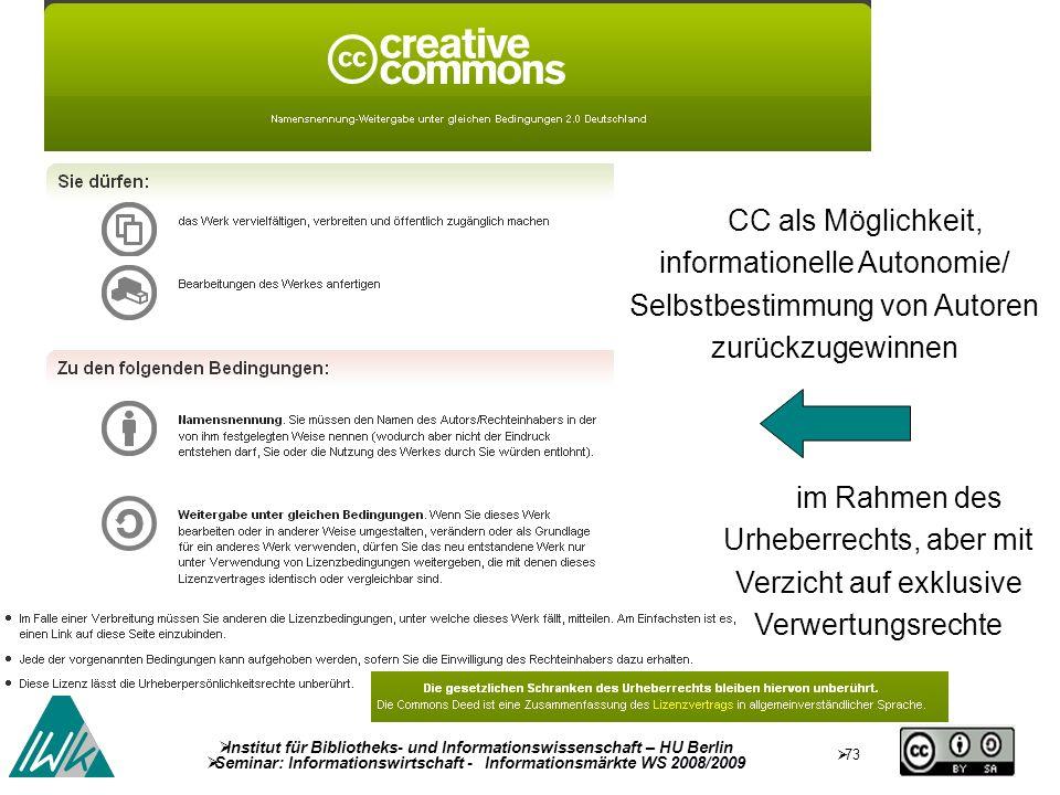 73 Institut für Bibliotheks- und Informationswissenschaft – HU Berlin Seminar: Informationswirtschaft - Informationsmärkte WS 2008/2009 CC als Möglich