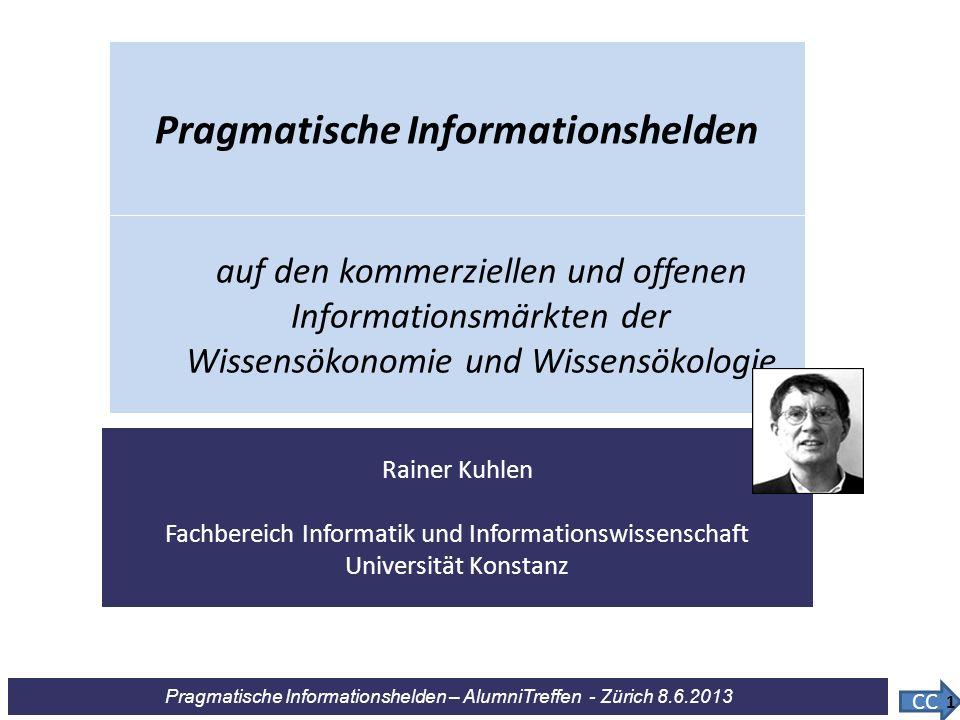 Pragmatische Informationshelden – AlumniTreffen - Zürich 8.6.2013 Information ist Wissen in Aktion Pragmatischer Primat von Information Information ist Wissen in Aktion und Kontext Information ist Wissen in kontextualisierter Aktion 12