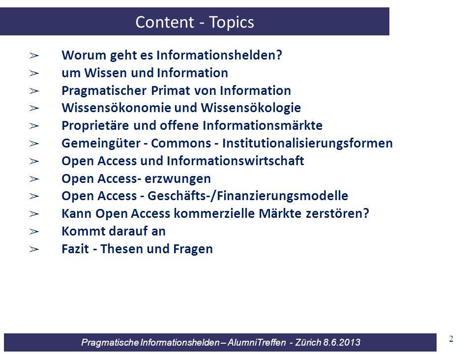 Pragmatische Informationshelden – AlumniTreffen - Zürich 8.6.2013 2 Content - Topics Worum geht es Informationshelden? um Wissen und Information Pragm