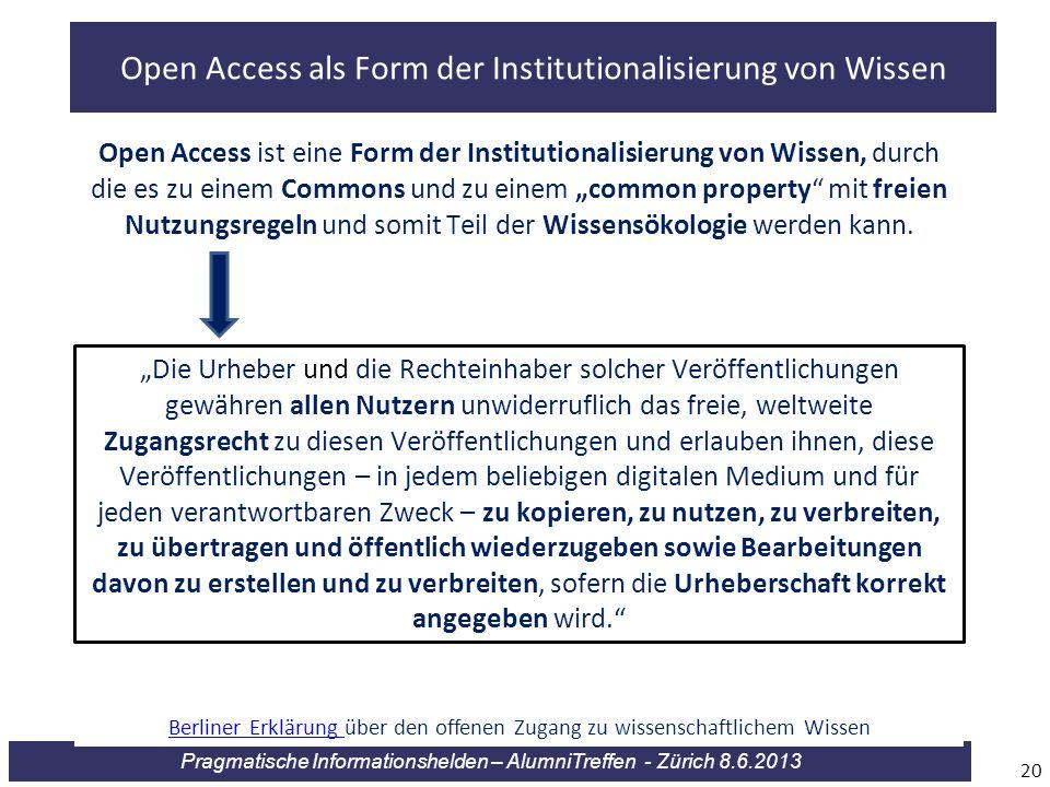 Pragmatische Informationshelden – AlumniTreffen - Zürich 8.6.2013 20 Open Access ist eine Form der Institutionalisierung von Wissen, durch die es zu e
