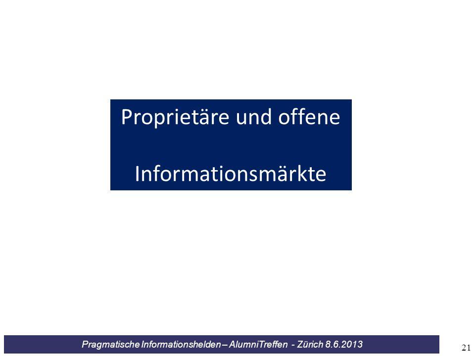 Pragmatische Informationshelden – AlumniTreffen - Zürich 8.6.2013 Proprietäre und offene Informationsmärkte 21