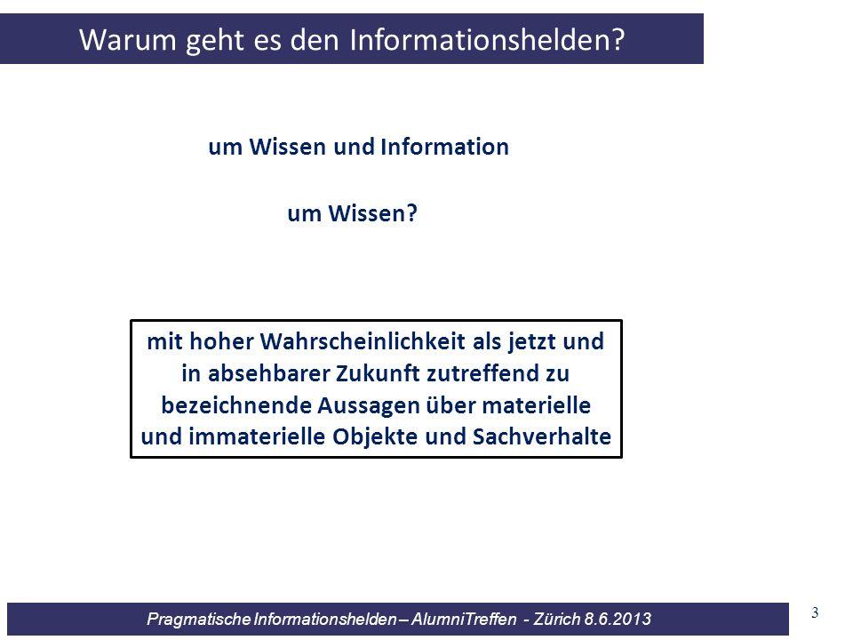 Pragmatische Informationshelden – AlumniTreffen - Zürich 8.6.2013 Warum geht es den Informationshelden? um Wissen und Information um Wissen? mit hoher