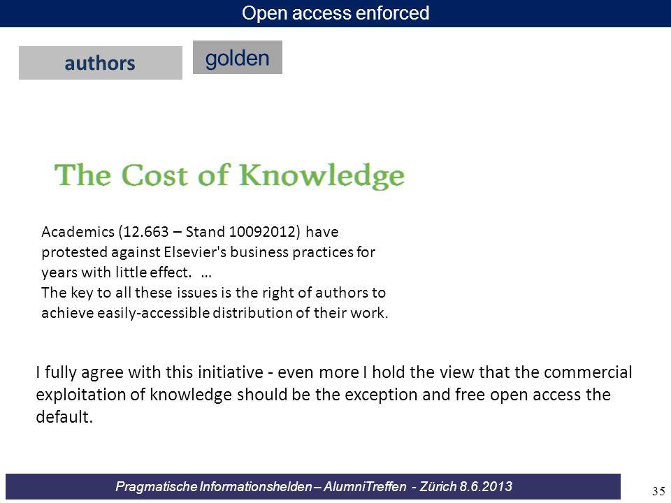 Pragmatische Informationshelden – AlumniTreffen - Zürich 8.6.2013 Open access enforced golden authors Academics (12.663 – Stand 10092012) have protest
