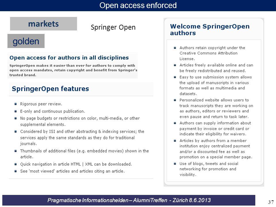 Pragmatische Informationshelden – AlumniTreffen - Zürich 8.6.2013 Open access enforced golden markets Springer Open 37