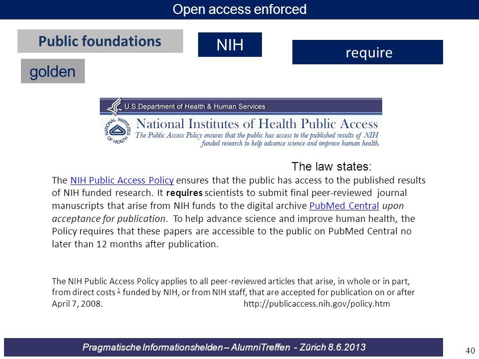 Pragmatische Informationshelden – AlumniTreffen - Zürich 8.6.2013 Open access enforced golden Public foundations require The law states: The NIH Publi