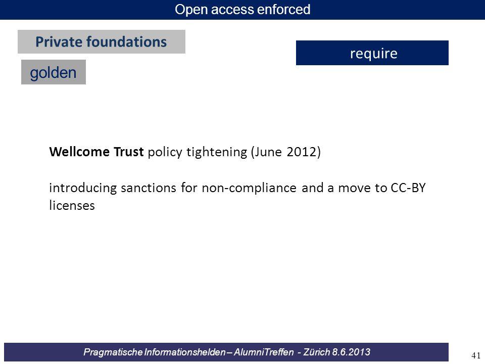 Pragmatische Informationshelden – AlumniTreffen - Zürich 8.6.2013 Open access enforced golden Private foundations require Wellcome Trust policy tighte