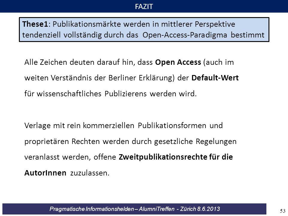 Pragmatische Informationshelden – AlumniTreffen - Zürich 8.6.2013 FAZIT These1: Publikationsmärkte werden in mittlerer Perspektive tendenziell vollstä