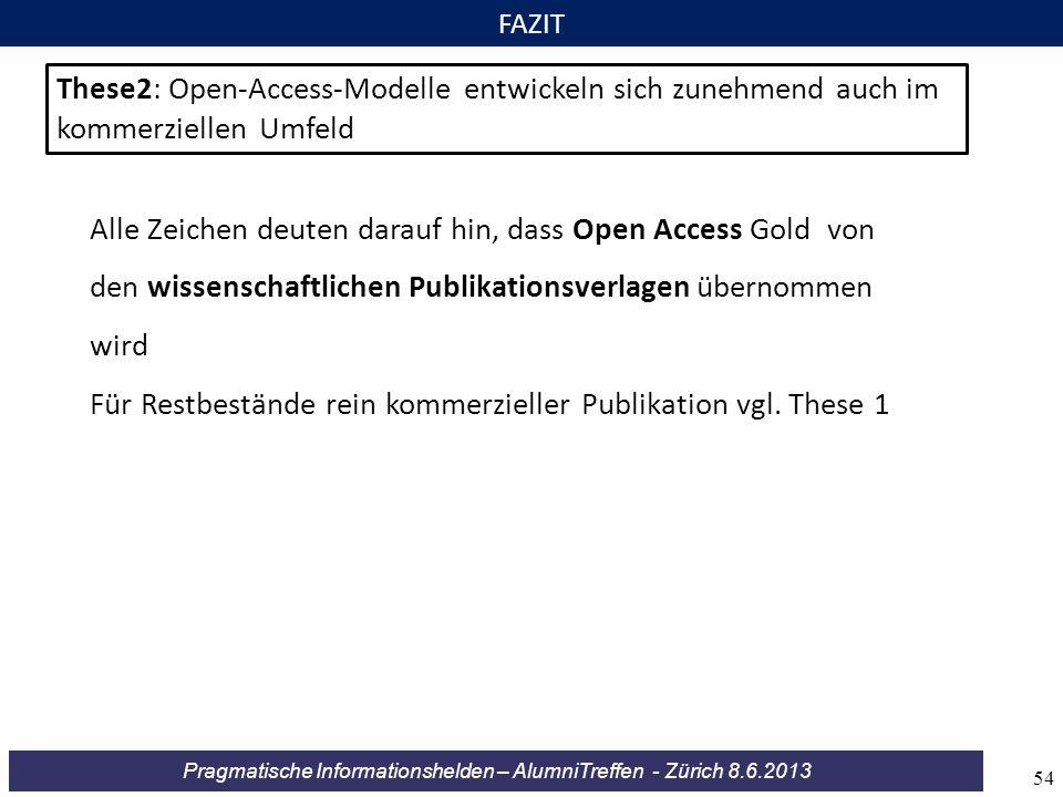 Pragmatische Informationshelden – AlumniTreffen - Zürich 8.6.2013 FAZIT These2: Open-Access-Modelle entwickeln sich zunehmend auch im kommerziellen Um